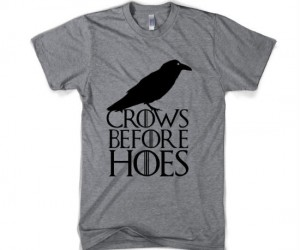 Crows Before Hoes Tee – The Game of Thrones motto every guy should live by.