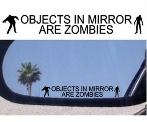 Object In Mirror Are Zombies Decal – Just don't get out of your car…