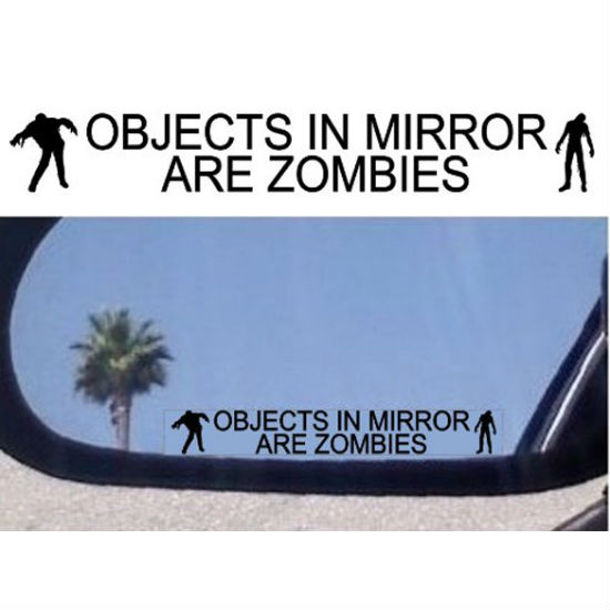 objects in mirror are zombies decal