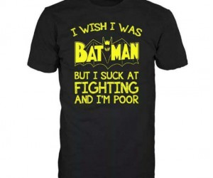 Just because you're not a crime fighting billionaire doesn't mean you can't dream does it?