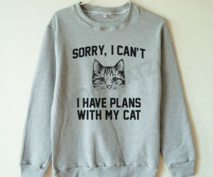 Sorry I can't I have plans with my cat sweater –