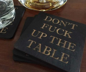 Don't F Up The Table Coasters – It's ok tell your guests how you really feel.