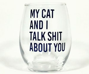 """My Cat and I talk shit about you wine stemless glass –This is a 15oz glass, stemless wine glass. """"My Cat And I Talk Shit About You """" is done"""