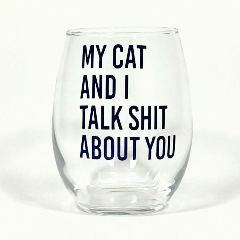my cat and i talk shit about you wine glass