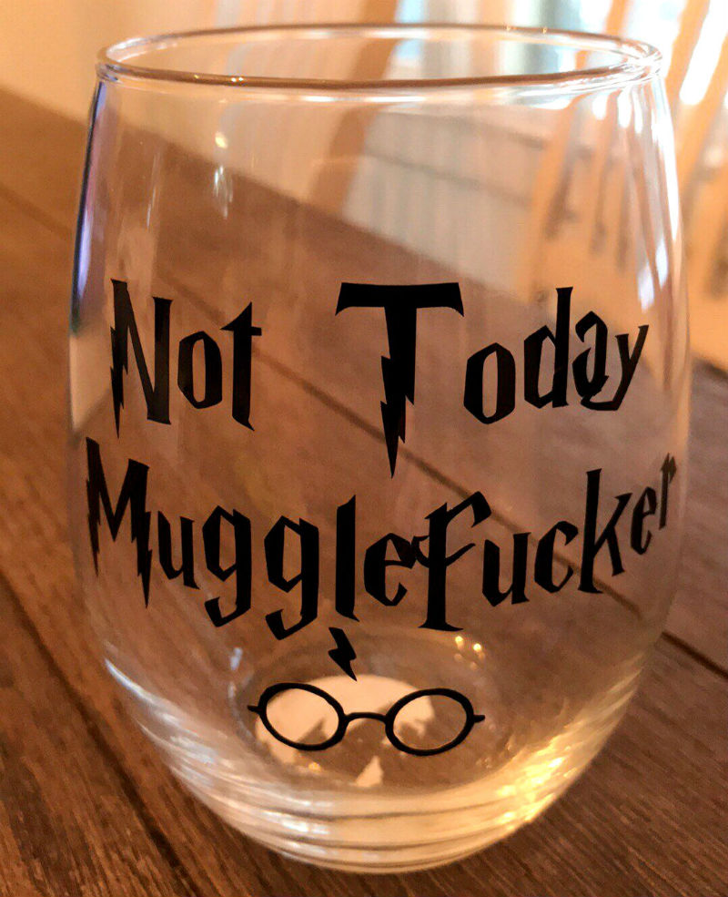not today mugglefucker wine glass