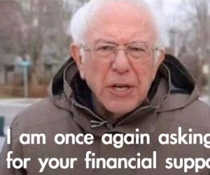10 Best Bernie Sanders I Am Once Again Asking for Financial Support memes