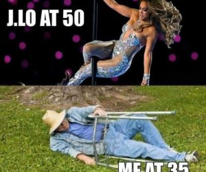 J Lo Pole Dance super bowl meme – Jennifer Lopez at 50 me at 35