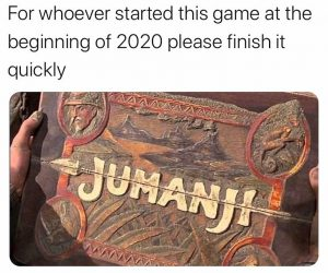 For Whoever Started This Game At The Beginning Of 2020 Please Finish It Quickly – Jumanji Corona Virus Meme