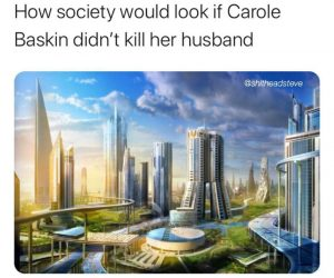 How Society Would Look If Carole Baskin Didn't Kill Her Husband – Tiger King Meme