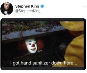 I got hand sanitizer down here IT Stephen King tweet