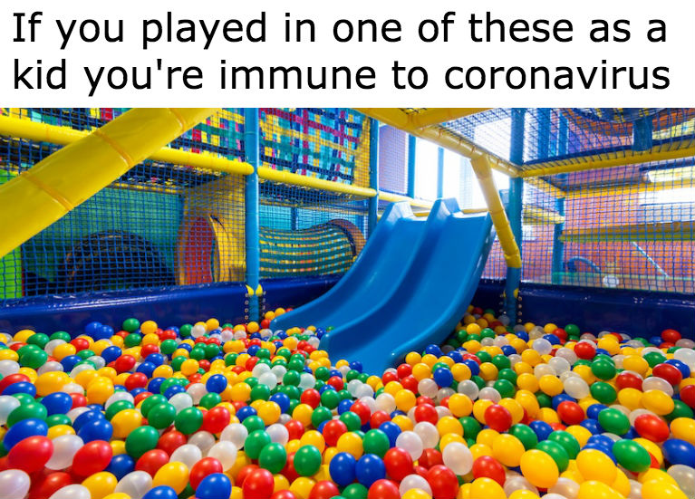if you played in one of these as a kid you're immune to coronavirus