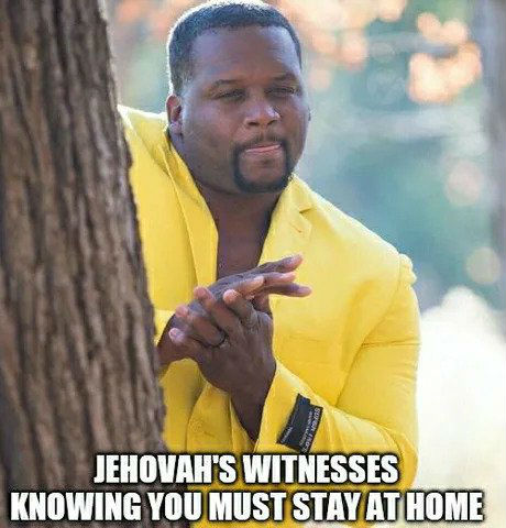 jehovahs witnesses knowing you must stay at home corona virus quarantine meme