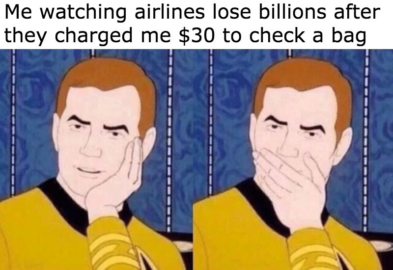 me watching airlines lose billions after they charged me 30 dollars to check a bag corona virus meme