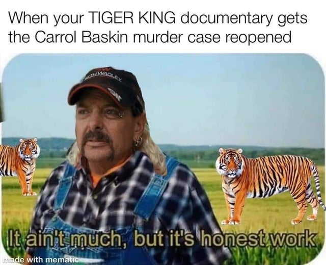 aint much but its honest work tiger king meme