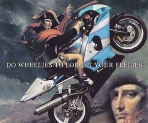 Do Wheelies To Forget Your Feelies – Meme