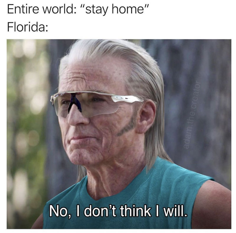 entire world stay home florida no I don't think I will meme