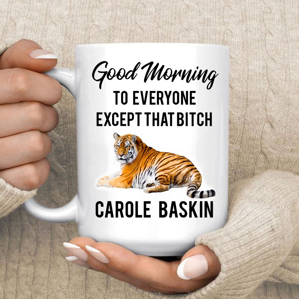 good morning to everyone except carole baskin mug