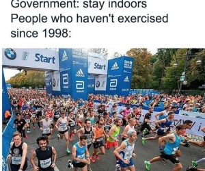 Government Stay Indoors People Who Haven't Exercised Since 1998 Meme