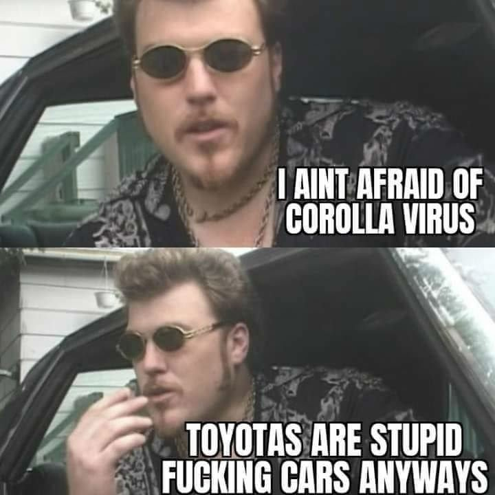 i aint afraid of corolla virus meme