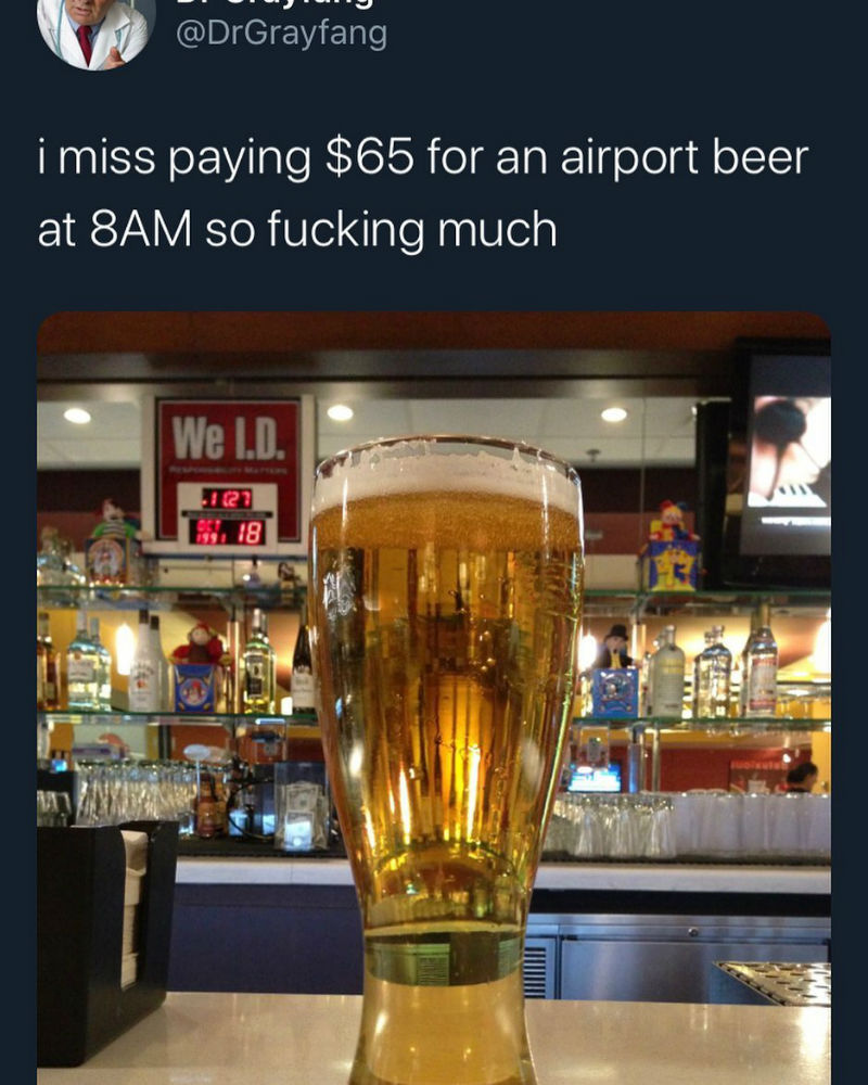 i miss paying 65 dollars for an airport beer at 8am meme