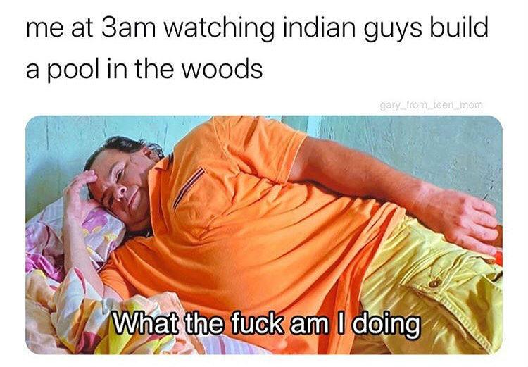 me at 3am watching indian guys