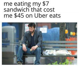 Me Eating My 7 Dollar Sandwich That Cost Me 45 Dollars On Uber Eats – Meme