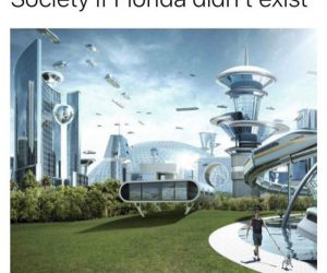 Society If Florida Didn't Exist – Meme