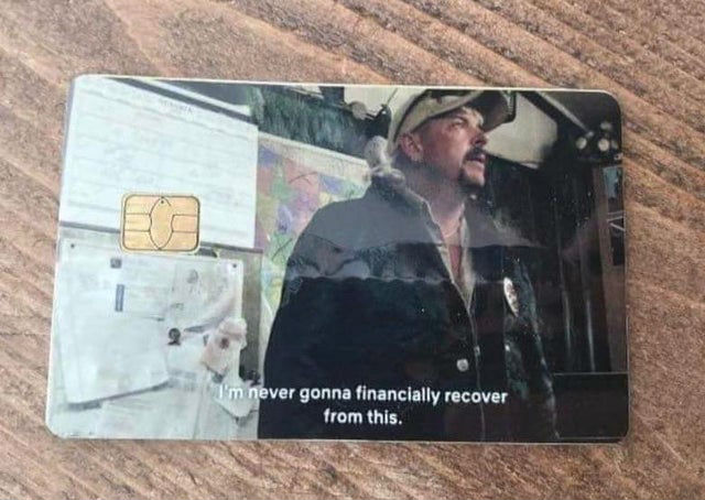 tiger king credit card i'm never going to financially recover from this meme