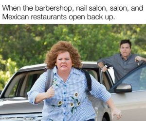 When The Barbershop Nail Salon And Mexican Restaurants Open Back Up – Quarantine Meme