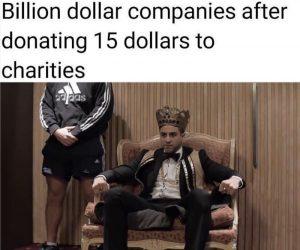 Billion Dollar Companies After Donating 15 Dollars To Charities Meme