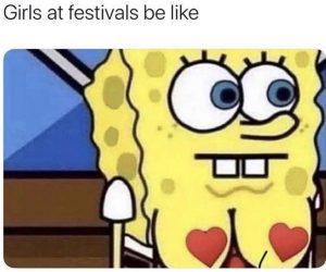 Girls At Festivals Be Like – Meme