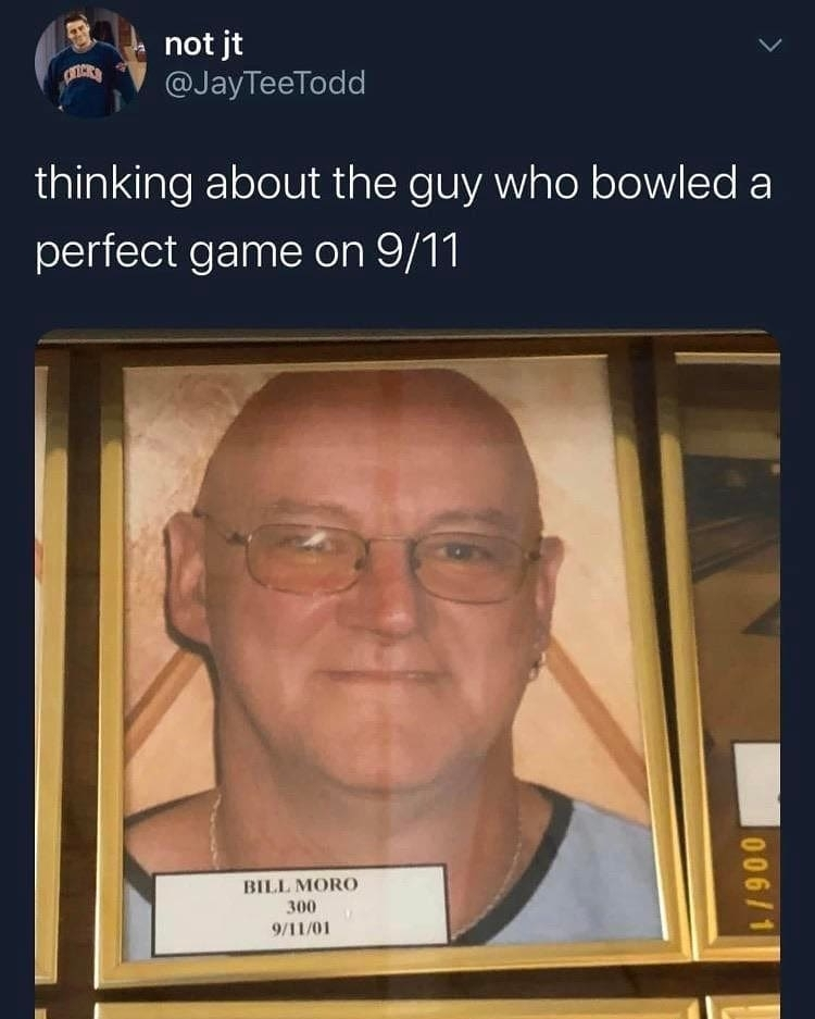 thinking about the guy who bowled a perfect game on 911