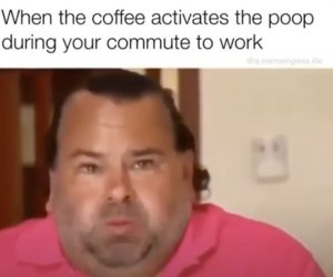 When The Coffee Activates The Poop During Your Commute To Work – Big Ed Meme