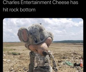 Charles Entertainment Cheese Has Hit Rock Bottom – Meme