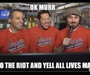 Ok Murr Go Into The Riot And Yell All Lives Matter – Impractical Jokers Meme
