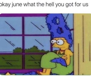 Okay June What The Hell You Got For Us – Meme