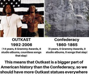 Outkast Is A Bigger Part Of American History Than The Confederacy – Meme