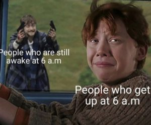 People Who Are Still Awake At 6 AM Vs People Who Get Up At 6 AM – Meme