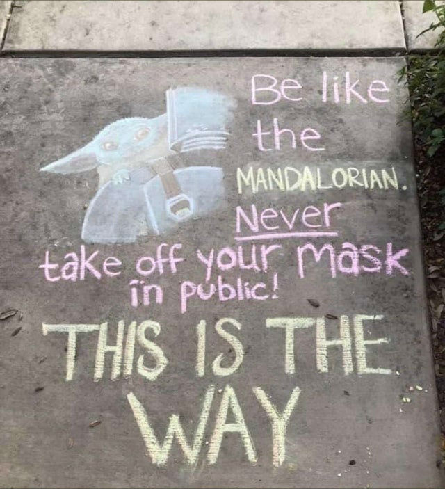 be like the mandalorian never take your mask off