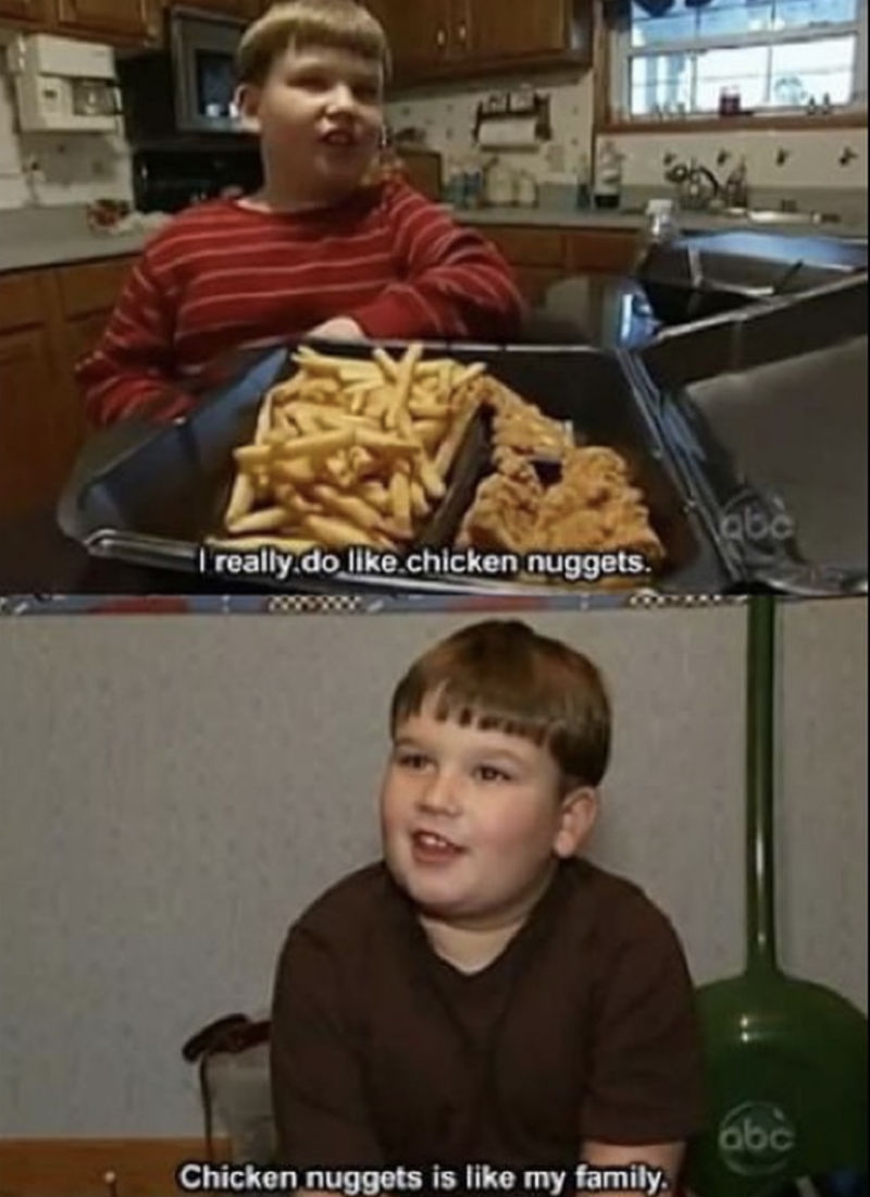chicken nuggets is my family