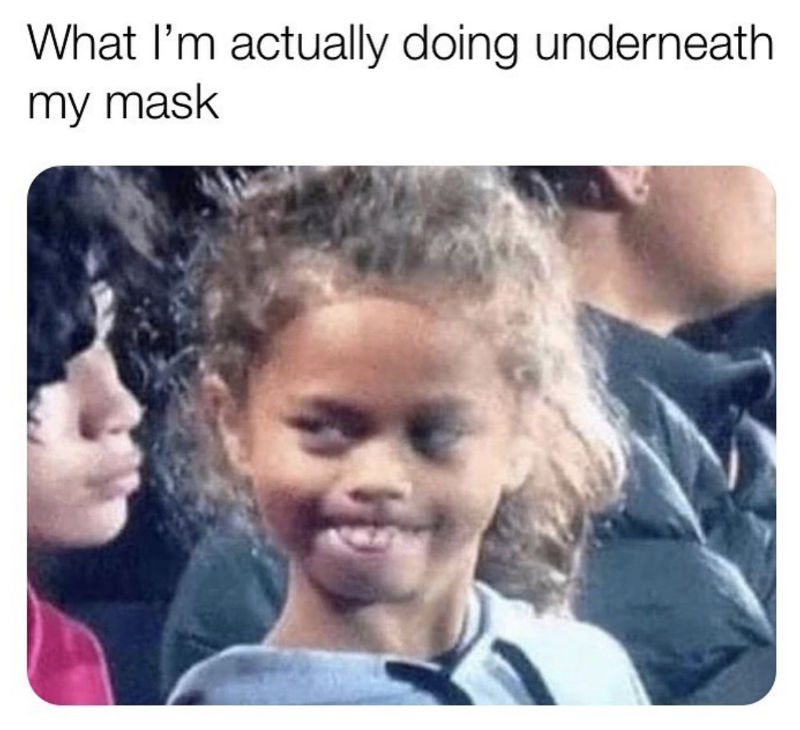 what im actually doing underneath my mask