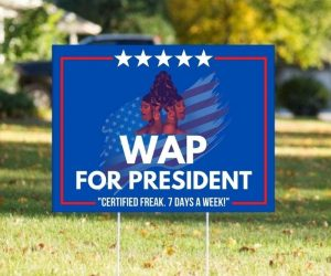 WAP 2020 Presidential Yard Sign – Go ahead and PARK THAT BIG MAC TRUCK RIGHT IN YOUR LITTLE GARAGE!