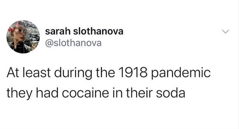 at least during the 1918 pandemic they had cocaine