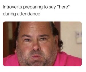 Introverts Preparing To Say Here During Attendance – Meme