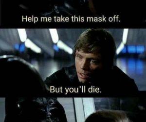 Luke help me take this mask off – Darth Vader meme