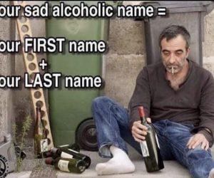 Your Sad Alcoholic Name – Meme