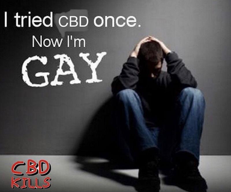 i tried cbd once now im gay