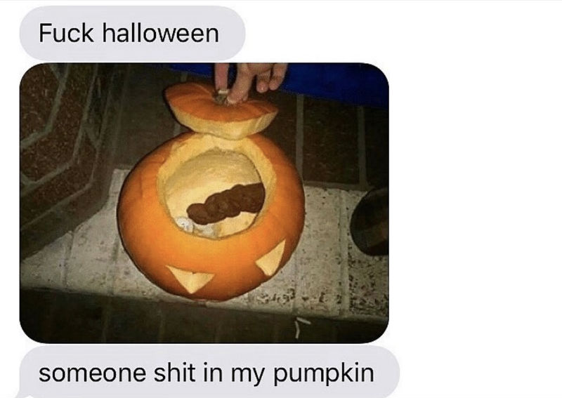 someone shit in my pumpkin