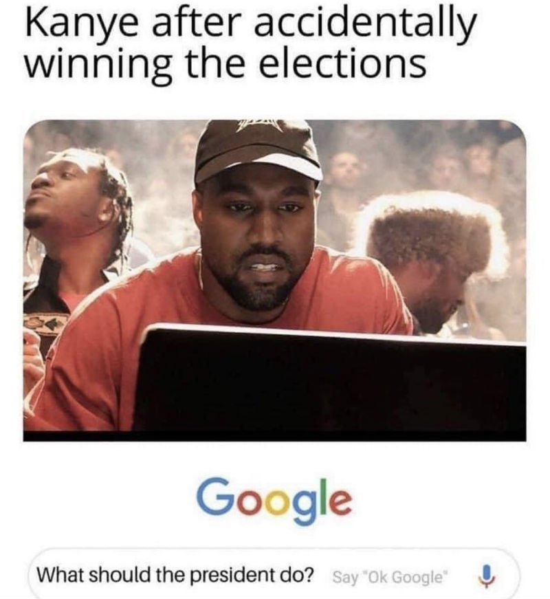 kanye after accidentally winning the elections memes