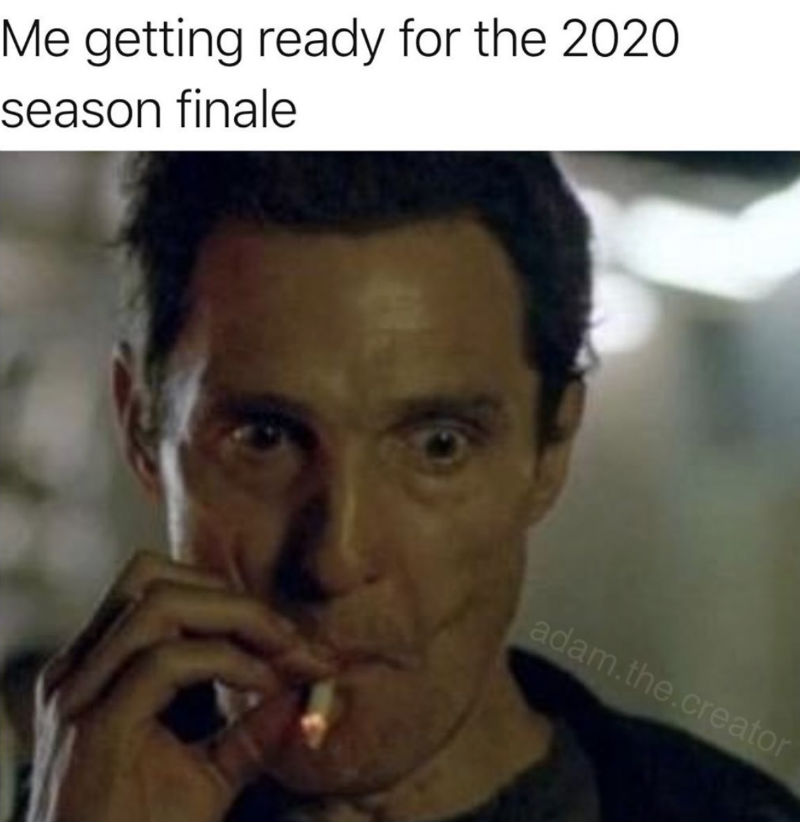 me getting ready for 2020 season finale